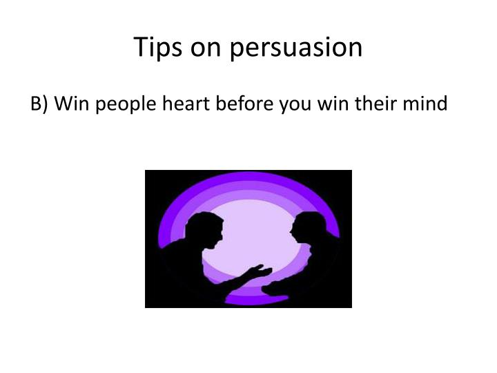 Tips on persuasion