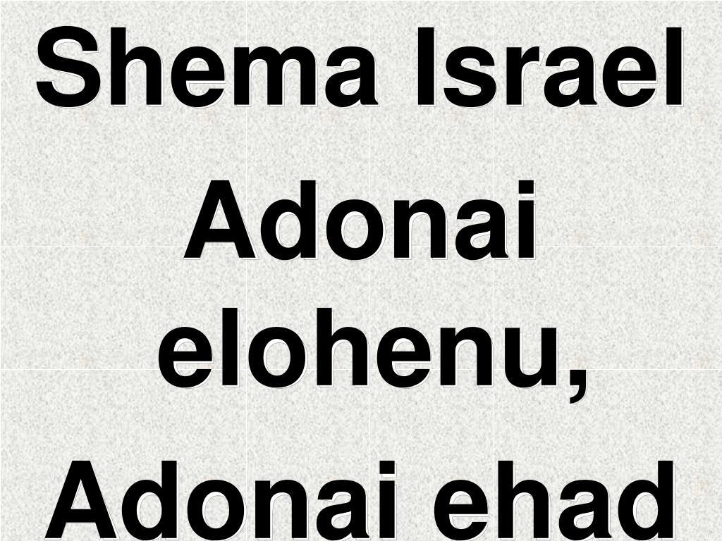 PPT - Shema Israel Adonai elohenu, Adonai ehad PowerPoint