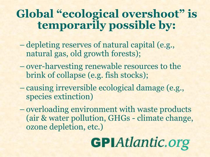 "Global ""ecological overshoot"" is temporarily possible by:"