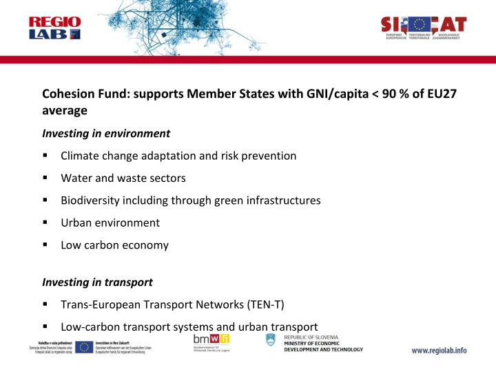 Cohesion Fund: supports Member States with GNI/capita < 90 % of EU27 average