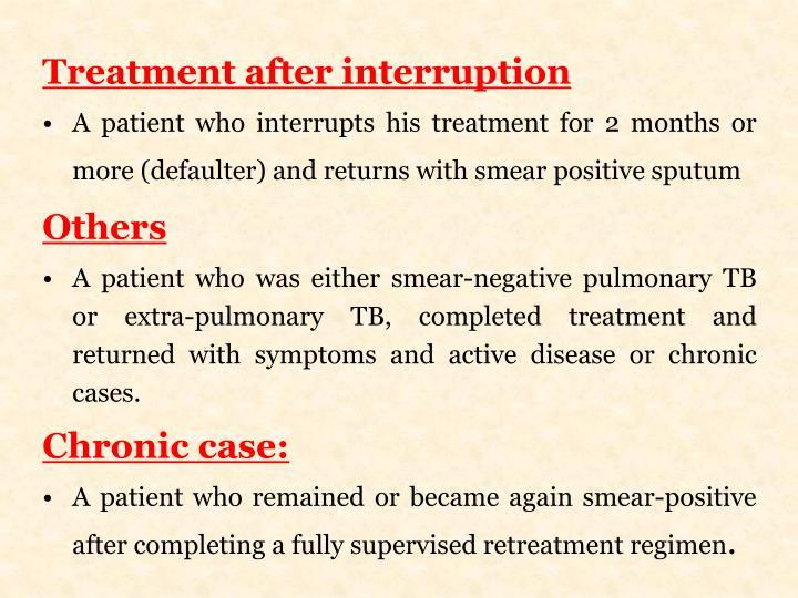 Treatment after interruption