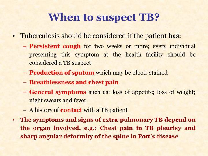 When to suspect TB?