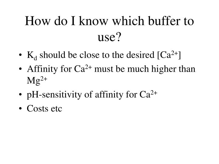 How do I know which buffer to use?