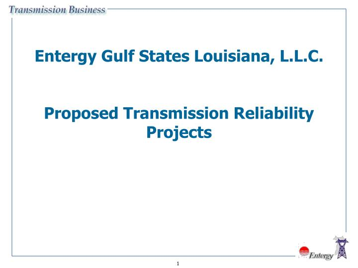 Entergy gulf states louisiana l l c proposed transmission reliability projects