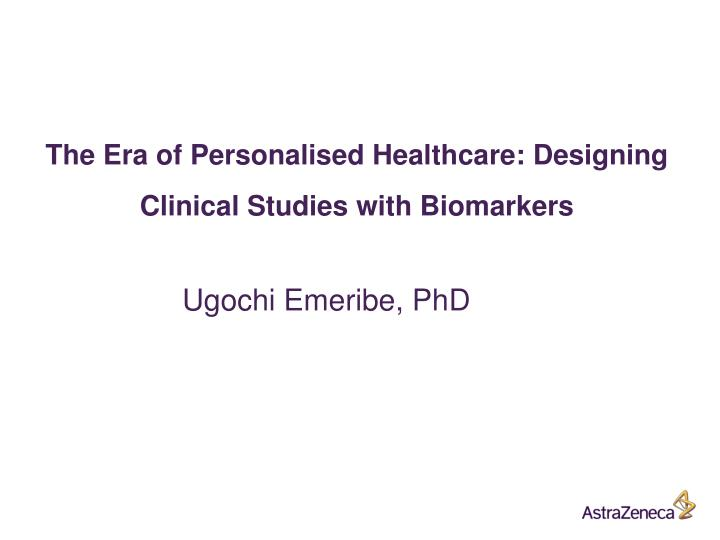 the e ra of personalised healthcare designing clinical studies with biomarkers n.