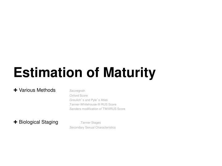Estimation of maturity