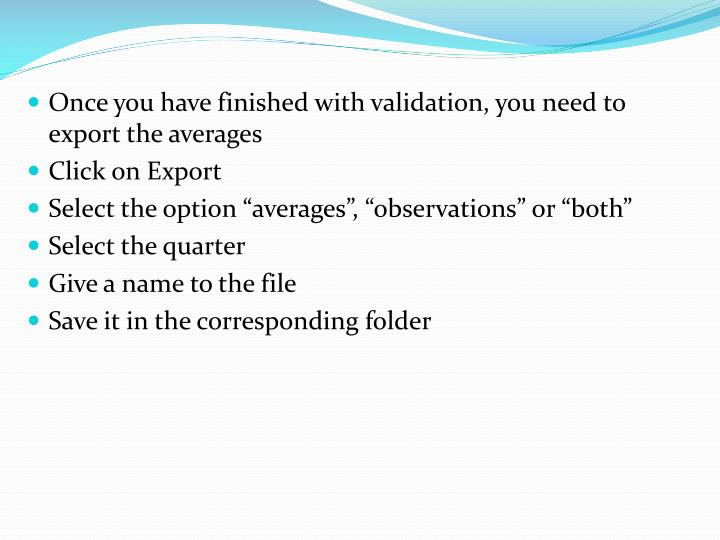 Once you have finished with validation, you need to export the averages