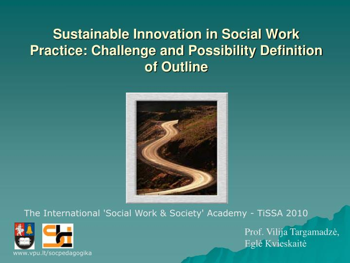 sustainable innovation in social work practice challenge and possibility definition of outline n.