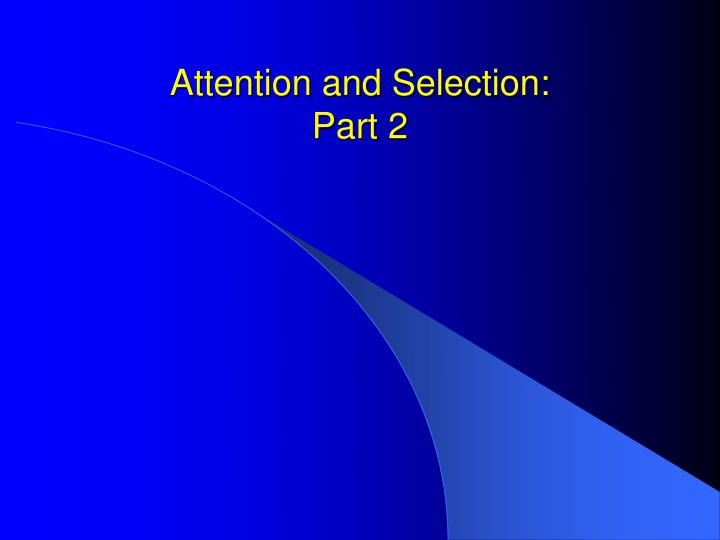 Attention and selection part 2