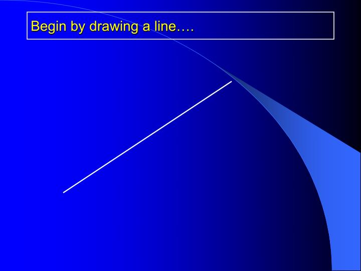 Begin by drawing a line….