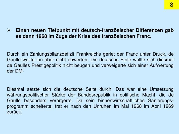 Einen neuen Tiefpunkt mit deutsch-französischer Differenzen gab es dann 1968 im Zuge der Krise des französischen Franc.