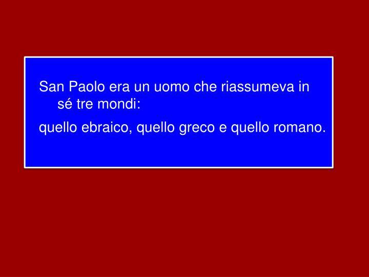San Paolo era un uomo che riassumeva in sé tre mondi: