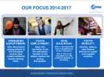 our focus 2014 2017