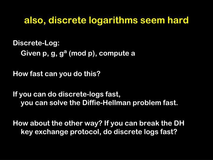 also, discrete logarithms seem hard