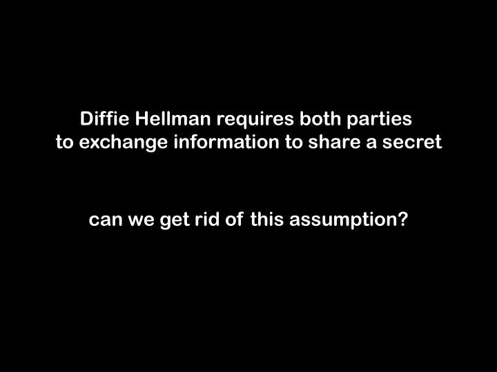 Diffie Hellman requires both parties