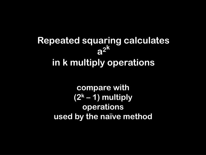 Repeated squaring calculates