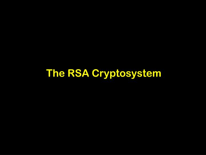 The RSA Cryptosystem