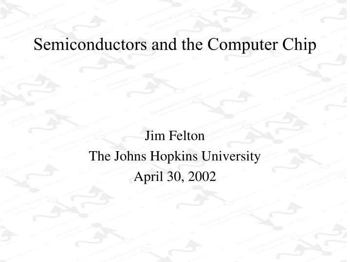 semiconductors and the computer chip n.