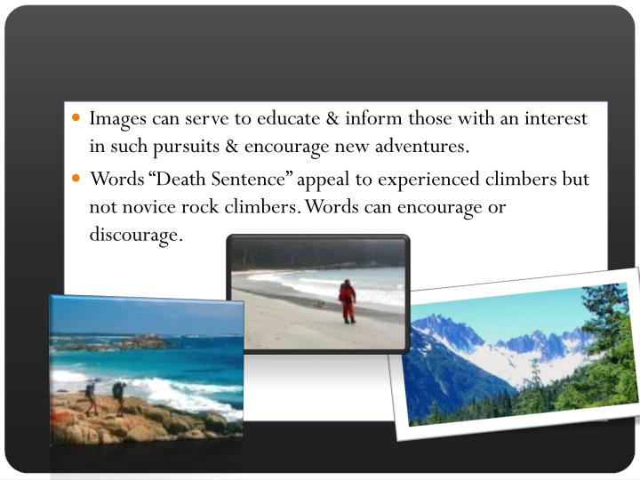Images can serve to educate & inform those with an interest in such pursuits & encourage new adventures.