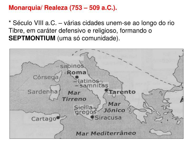 Monarquia/ Realeza (753 – 509 a.C.).