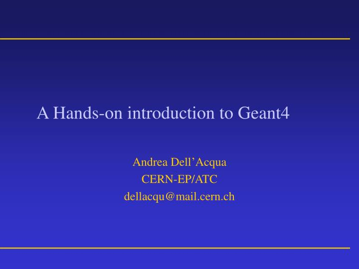a hands on introduction to geant4 n.