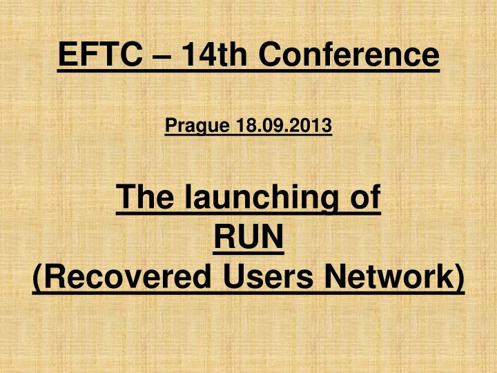 Eftc 14th conference prague 18 09 2013 the launching of run recovered users network