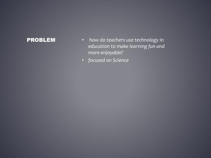 how do teachers use technology in education to make learning fun and