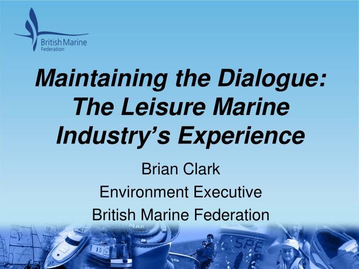 Maintaining the dialogue the leisure marine industry s experience