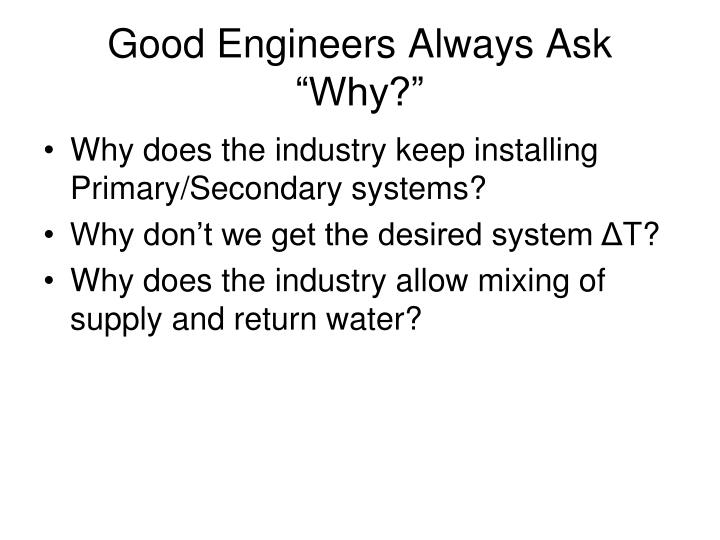 "Good Engineers Always Ask ""Why?"""