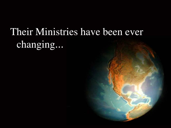 Their Ministries have been ever changing