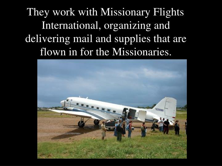 They work with Missionary Flights International, organizing and delivering mail and supplies that are flown in for the Missionaries.