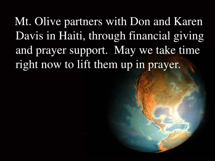 Mt. Olive partners with Don and Karen Davis in Haiti, through financial giving and prayer support.  May we take time right now to lift them up in prayer.