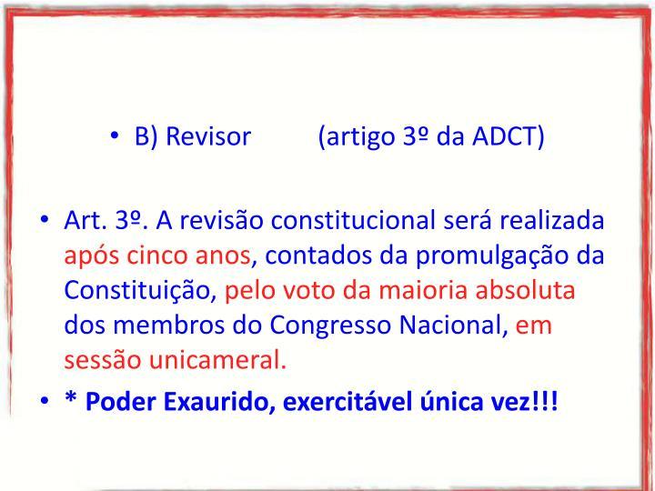 B) Revisor          (artigo 3º da ADCT)