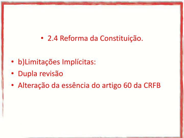 2.4 Reforma da Constituição.