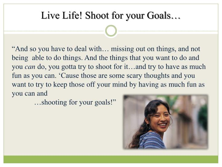 Live Life! Shoot for your Goals…