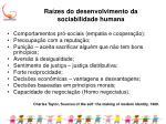 ra zes do desenvolvimento da sociabilidade humana