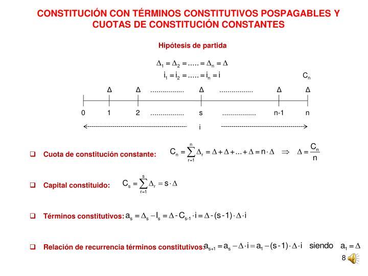 CONSTITUCIÓN CON TÉRMINOS CONSTITUTIVOS POSPAGABLES Y CUOTAS DE CONSTITUCIÓN CONSTANTES