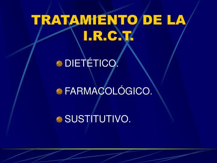 TRATAMIENTO DE LA I.R.C.T.