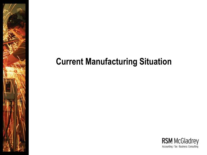 Current manufacturing situation