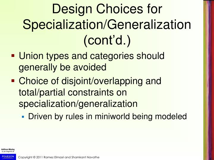 Design Choices for Specialization/Generalization (cont'd.)
