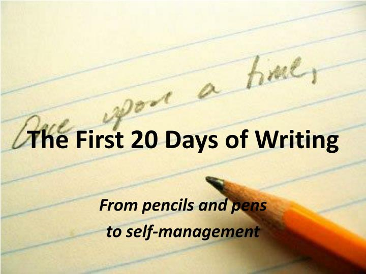 The first 20 days of writing