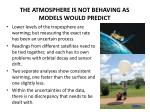 the atmosphere is not behaving as models would predict