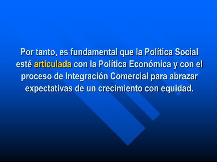 Por tanto, es fundamental que la Política Social esté