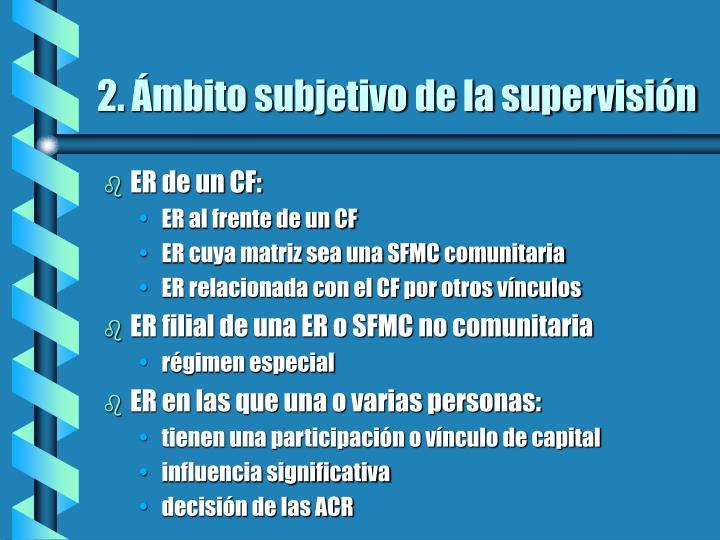 2. Ámbito subjetivo de la supervisión