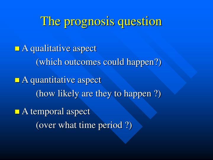 The prognosis question
