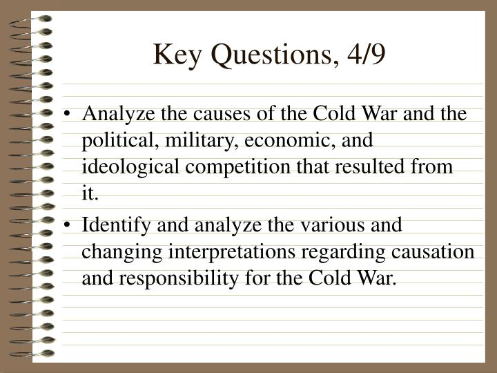 the causes of the cold war Some possible causes for the cold war although the us and soviet union were allies during wwii, there were many tensions early on and once the common threat of germany and japan were removed, it was only a matter of time for the shaky relationship to fall apart.