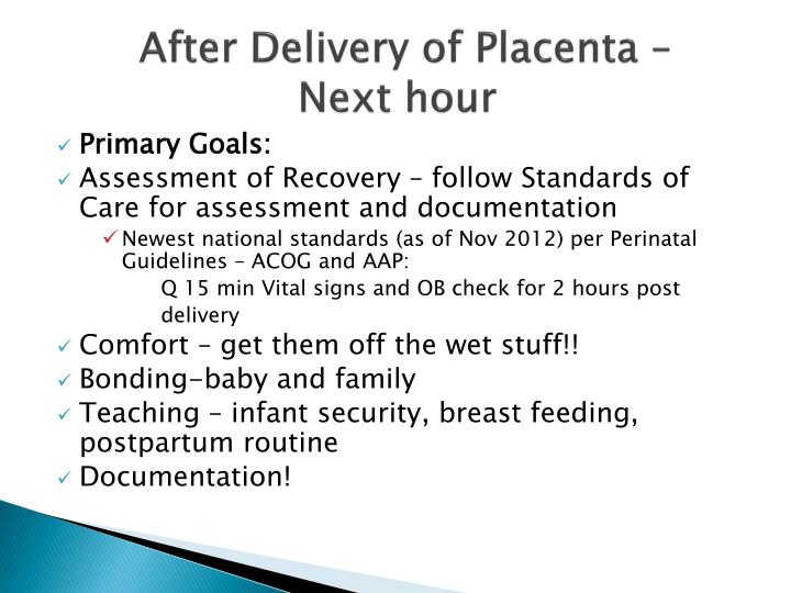 After Delivery of Placenta – 				Next hour