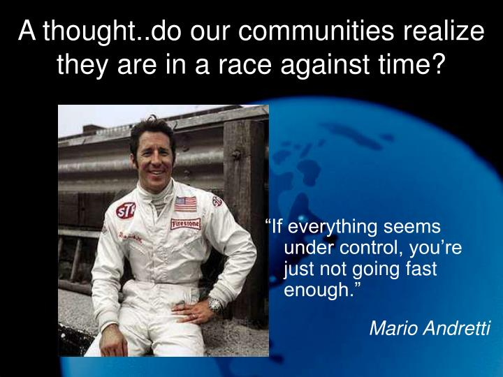 A thought..do our communities realize they are in a race against time?