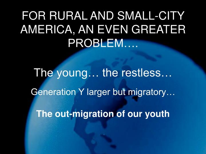 FOR RURAL AND SMALL-CITY AMERICA, AN EVEN GREATER PROBLEM….
