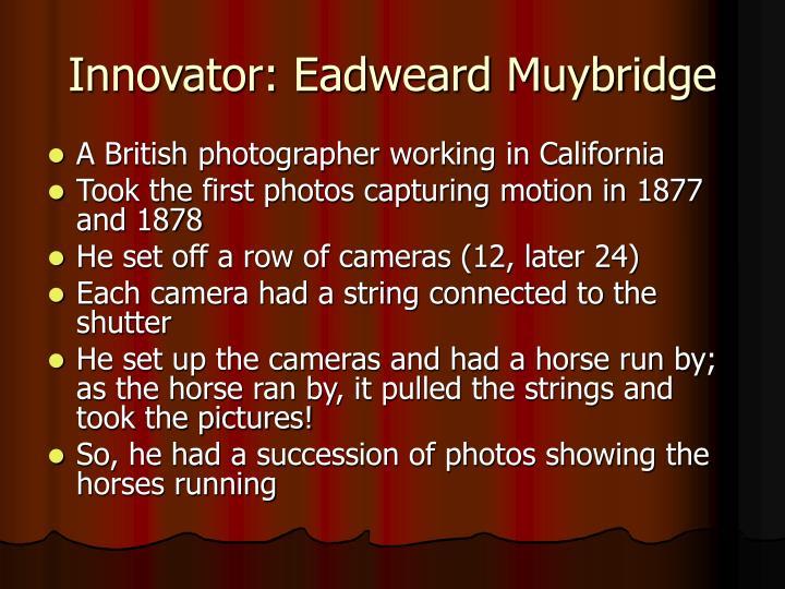 Innovator: Eadweard Muybridge